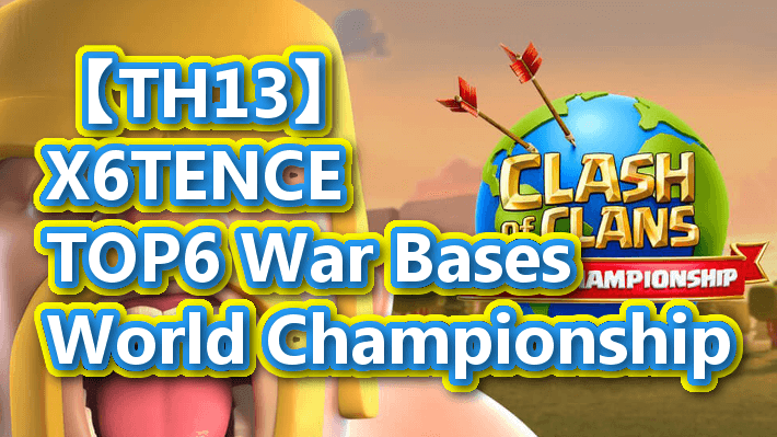 【TH13】X6TENCE Th13 TOP6 War Bases|World Championship 2020/9