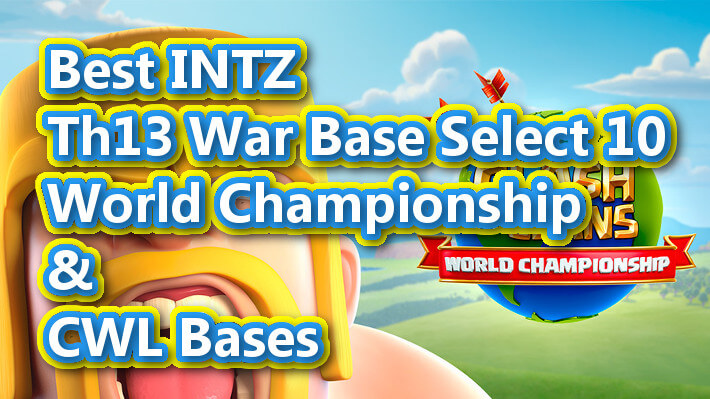 【TH13】INTZ War Base Select 10 |World Championship #6 & CWL Bases