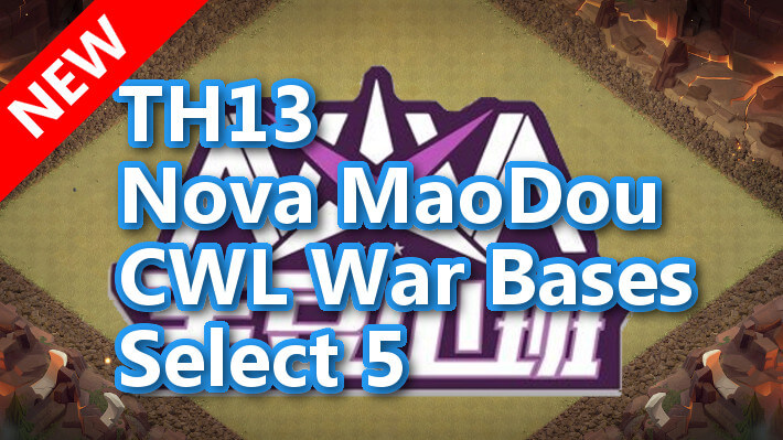 【TH13】Nova MaoDou CWL War Bases Select 5