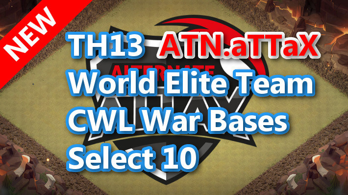 【TH13】World Elite Team CWL War Bases Select 10 ATN.aTTaX 2021/1 クラクラ配置 コピーリンク付き