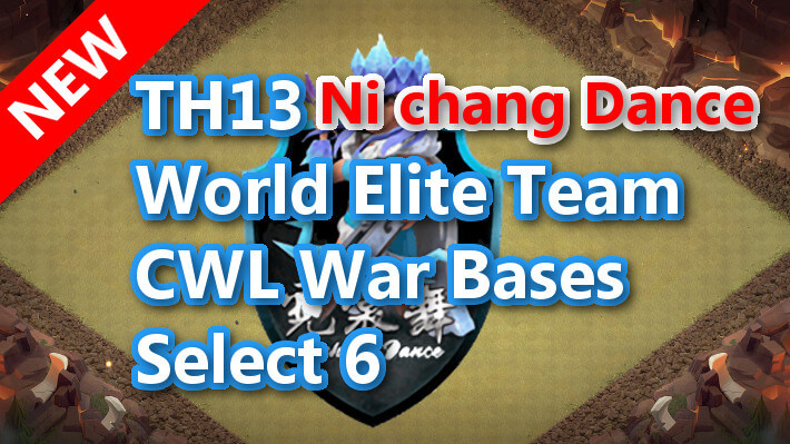 【TH13】World Elite Team CWL War Bases Select 6 Ni chang Dance 2021/1 クラクラ配置 コピーリンク付き