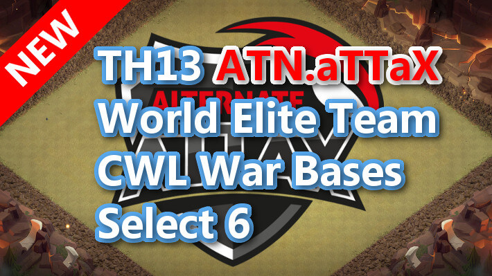 【TH13】World Elite Team CWL War Bases Select 6 ATN.aTTaX 2021/2 クラクラ配置 コピーリンク付き