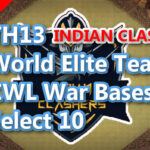 【TH13】World Elite Team CWL War Bases Select 10 INDIAN CLASHERS 2021/1 クラクラ配置 コピーリンク付き