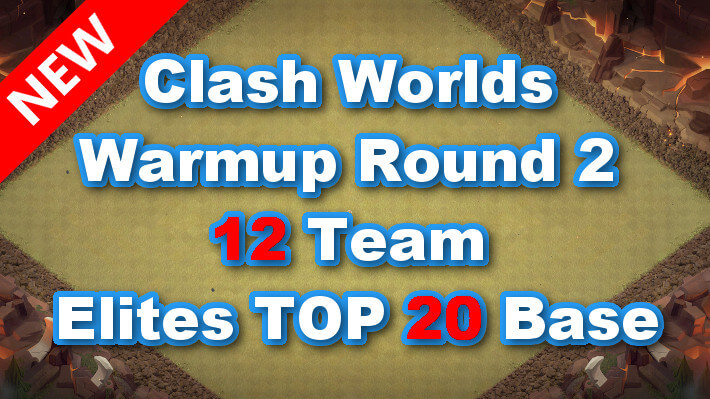 Clash Worlds Warmup Round 2 12Team Elites TOP 20 Base