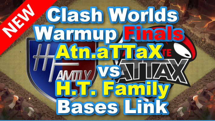 Clash Worlds Warmup Finals 「Atn.aTTaX vs H.T. Family」 Bases Link