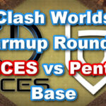 Clash Worlds Warmup Round 1「MCES vs Penta」Base