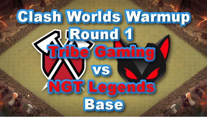 Clash Worlds Warmup Round 1「Tribe Gaming vs NGT Legends」Base